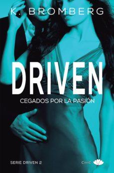 Descargar easy audio audio books CEGADOS POR LA PASION (SAGA DRIVEN 2) de K. BROMBERG 9788416223831 (Spanish Edition) MOBI