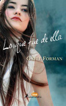 Descarga gratuita de libros de google books. LO QUE FUE DE ELLA en español 9788416555031 de GAYLE FORMAN