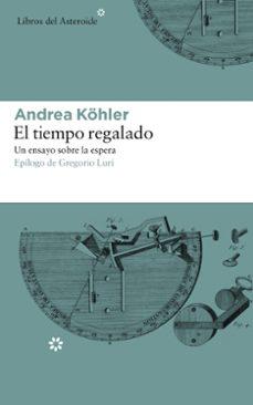 el tiempo regalado-andrea kohler-9788417007331