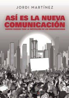 así es la nueva comunicación. nuevos riesgos para la reputación de las organizaciones (ebook)-jordi martinez-9788417415631
