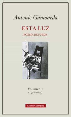 Descargar Ebook portugues gratis ESTA LUZ-. VOLUMEN I (1947-2004) de ANTONIO GAMONEDA (Spanish Edition)