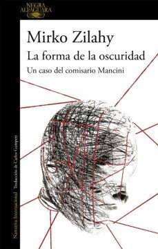 Descargas gratuitas de kindle book torrent LA FORMA DE LA OSCURIDAD (UN CASO DEL COMISARIO MANCINI 2) 9788420432731 de MIRKO ZILAHY (Literatura española) ePub
