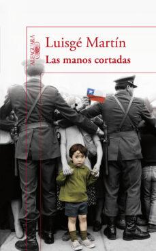 Descargar gratis ipod libros LAS MANOS CORTADAS 9788420474731 de LUISGE MARTIN (Literatura española)