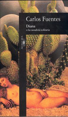 Descargar ebooks para iphone gratis DIANA O LA CAZADORA SOLITARIA (Literatura española)  de CARLOS FUENTES