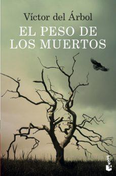 Descarga gratuita de libros electrónicos para teléfonos Android EL PESO DE LOS MUERTOS de VICTOR DEL ARBOL  (Spanish Edition)