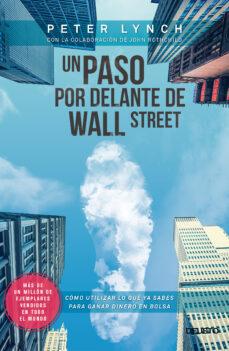 un paso por delante de wall street: como utilizar lo que ya sabes para ganar dinero en bolsa-peter lynch-9788423417131