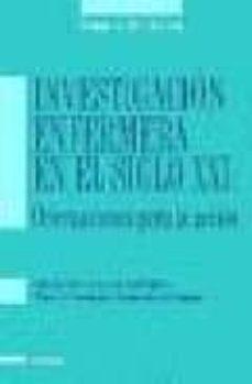 Los mejores libros electrónicos disponibles para descarga gratuita INVESTIGACION ENFERMERA EN EL SIGLO XXI: ORIENTACIONES PARA LA AC CION de  9788431321031