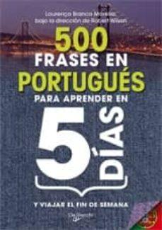 Descargar 500 FRASES EN PORTUGUES PARA APRENDER EN 5 DIAS Y VIAJAR EL FIN D E SEMANA gratis pdf - leer online