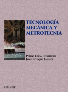 tecnologia mecanica y metrotecnia (8ª ed.)-pedro coca rebollero-juan rosique jimenez-9788436816631