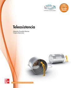 Libros en pdf para descargar gratis. TELEASISTENCIA. GRADO MEDIO. (ATENCIÓN A PERSONAS EN SITUACIÓN DE DEPENDENCIA.) de ALEJANDRA GONZALEZ, VIRGINIA MORA 9788448175931  en español