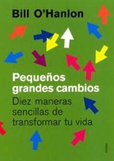 pequeños grandes cambios: diez maneras sencillas de transformar t u vida-bill o hanlon-9788449314131