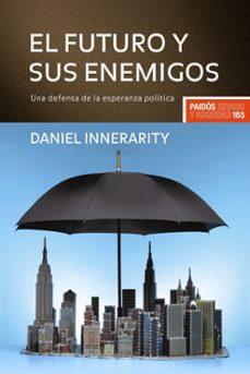 el futuro y sus enemigos: una defensa de la esperanza politica-daniel innerarity-9788449322631