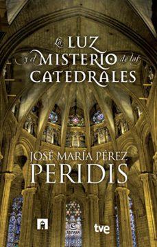 Descargar LA LUZ Y EL MISTERIO DE LAS CATEDRALES gratis pdf - leer online