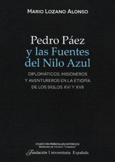 Ebooks gratis descargar pdf epub PEDRO PAEZ Y LAS FUENTES DEL NILO AZUL: DIPLOMATICOS, MISIONEROS Y AVENTUREROS EN LA ETIOPIA DE LOS SIGLOS XVI Y XVII