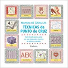 Los mejores libros de descarga de audio. MANUAL DE TODAS LAS TECNICAS DE PUNTO DE CRUZ: GUIA VISUAL, PASO A PASO, CON UNA INSPIRADORA MUESTRA DE LABORES ACABADAS  9788475562131