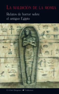 Descarga gratuita de libros de ipad. LA MALDICIÓN DE LA MOMIA: RELATOS DE HORROR SOBRE EL ANTIGUO EGIPTO FB2 de JOSE ANTONIO NAVARRO