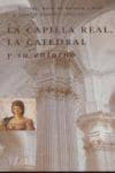 la capilla real, la catedral y su entorno-ignacio henares cuellar-9788478073931