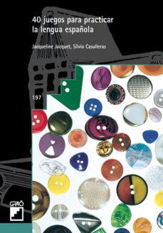 40 juegos para practicar la lengua española-jacqueline jacquet-9788478273331