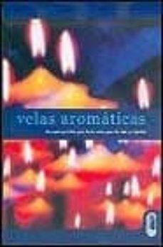 velas aromaticas: guia practica para hacer velas para casa y el j ardin-rhondda cleary-9788480196031