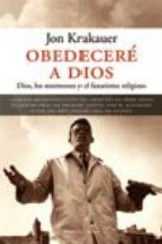 Descarga gratuita de libros fb2 OBEDECERE A DIOS: DIOS, LOS MORMONES Y EL FANATISMO RELIGIOSO de JON KRAKAUER 9788483076231 in Spanish PDF