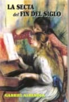 Rapidshare e books descargar gratis LA SECTA DEL FIN DEL SIGLO de GABRIEL ALBENDEA en español ePub DJVU RTF 9788483523131