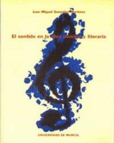 el sentido en la obra musical y literaria-juan miguel gonzalez martinez-9788483711231