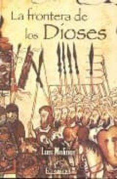 Descargar Ebook mobile gratis LA FRONTERA DE LOS DIOSES de LUIS MOLINOS in Spanish CHM 9788484545231