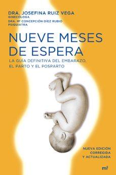 Audiolibro descargable gratis NUEVE MESES DE ESPERA: LA GUIA DEFINITIVA DEL EMBARAZO, PARTO Y P OSTPARTO 9788484607731 PDF iBook ePub