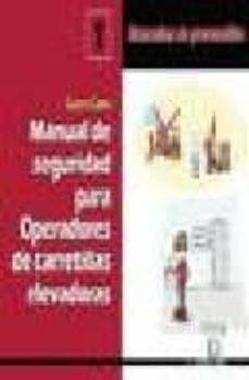 Descargar libros electrónicos gratis en google MANUAL DE SEGURIDAD PARA OPERADORES DE CARRETILLAS ELEVADORAS (MA NUALES DE PREVENCION, 1)