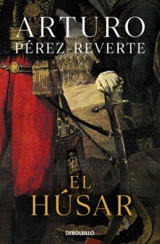 Descarga gratuita de libros en línea. EL HÚSAR 9788490628331 de ARTURO PEREZ-REVERTE in Spanish