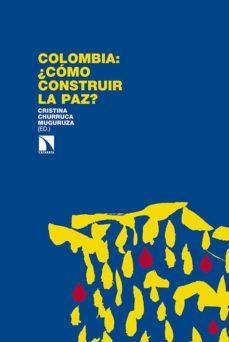 colombia: ¿como construir la paz?-cristina (ed.) churruca muguruza-9788490970331
