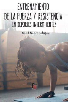entrenamiento de la fuerza y la resistencia en deportes intermite ntes-david suarez rodriguez-9788491764731