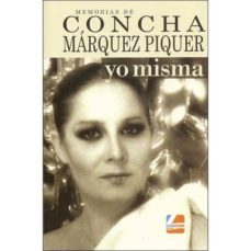 memorias de concha marquez piquer: yo misma-concha marquez piquer-9788494654831