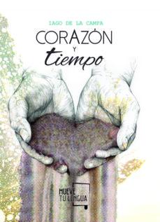 Libros en formato pdf descarga gratuita. CORAZON Y TIEMPO DJVU MOBI 9788494673931 (Literatura española) de IAGO DE LA CAMPA