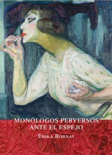Descargar libros para nintendo. MONOLOGOS PERVERSOS ANTE EL ESPEJO de ERIKA BORNAY DJVU (Literatura española) 9788494694431