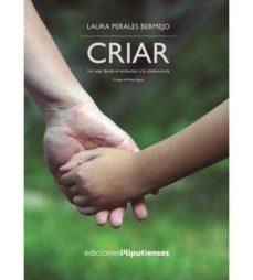 Descargar CRIAR: UN VIAJE DESDE EL EMBARAZO A LA ADOLESCENCIA gratis pdf - leer online