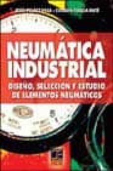 Descargar NEUMATICA INDUSTRIAL: DISEÃ'O, SELECCION Y ESTUDIO DE ELEMENTOS NE UMATICOS gratis pdf - leer online