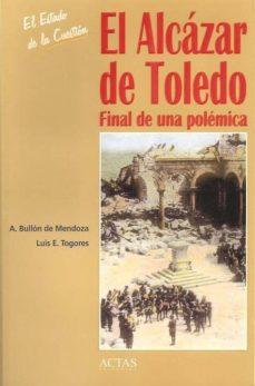 Inmaswan.es El Alcazar De Toledo: Final De Una Polemica (2ª Ed.) (El Estado D E La Cuestion, 7) Image