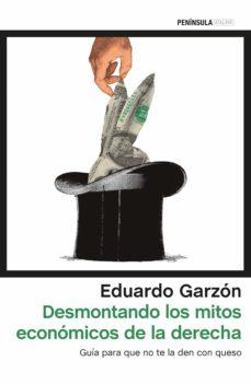 desmontando los mitos economicos de la derecha española: guia para que no te la den con queso-eduardo garzon-9788499425931