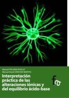 Descargas gratis en pdf de libros. INTERPRETACION PRACTICA DE LAS ALTERACIONES IONICAS DEL EQUILIBRI O ACIDO-BASE (Literatura española) 9788499769431