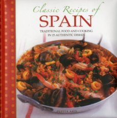 classic recipes of spain: traditional food and cooking in 25 authentic dishes-pepita aris-9780754829041