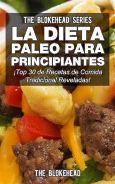 La Dieta Paleo Para Principiantes Top 30 De Recetas De Comida Tradicional Reveladas Ebook The Blokehead Descargar Libro Pdf O Epub 9781507112441
