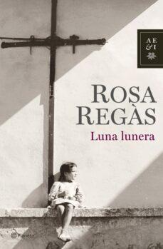 Buscar ebooks descargar LUNA LUNERA DJVU de ROSA REGAS 9788408072041 en español