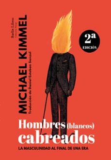 Descargar libros en formato doc. HOMBRES BLANCOS CABREADOS: LA MASCULINIDAD AL FINAL DE UNA ERA de MICHAEL KIMMEL, DANIEL ESTEBAN SANZOL RTF PDF
