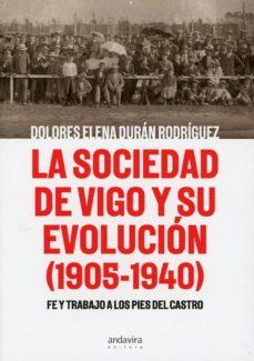 Libros de texto ebooks descarga gratuita LA SOCIEDAD DE VIGO Y SU EVOLUCIÓN (1905-1940) FE Y TRABAJO A LOS PIES DEL CASTRO. 9788412094541 in Spanish CHM de DOLORES ELENA DURAN RODRIGUEZ