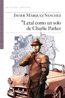 Descargas gratuitas de google books LETAL COMO UN SOLO DE CHARLIE PARKER 9788415065241 de JAVIER MARQUEZ SANCHEZ