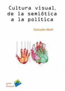 cultura visual, de la semiotica a la politica-gonzalo abril-9788415271741