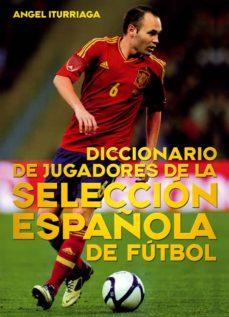 diccionario de jugadores de la selección española de fútbol-angel iturriaga barco-9788415405641