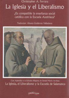 la iglesia y el liberalismo: ¿es complice la enseñanza social catolica con la escuela austriaca?-christopher a. ferrara-9788416159741