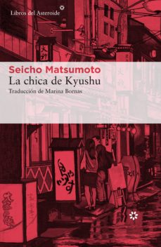 Descarga de libros de pdf en pdf gratis. LA CHICA DE KYUSHU RTF 9788417007041 en español de SEICHO MATSUMOTO